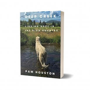 Pam Houston's Deep Creek: Finding Hope in the High Country